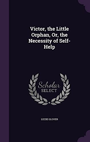 Victor, the Little Orphan, Or, the Necessity of Self-Help