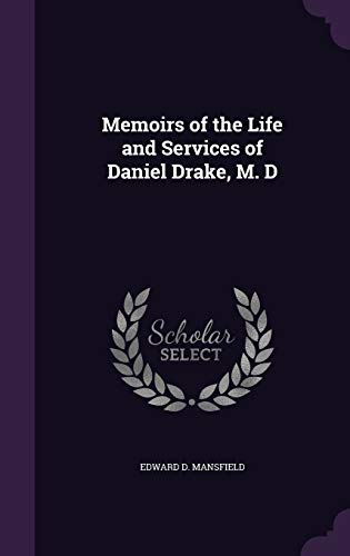 Memoirs of the Life and Services of Daniel Drake, M. D