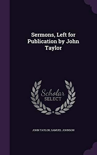 Sermons, Left for Publication by John Taylor