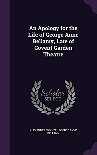 An Apology for the Life of George Anne Bellamy, Late of Covent Garden Theatre
