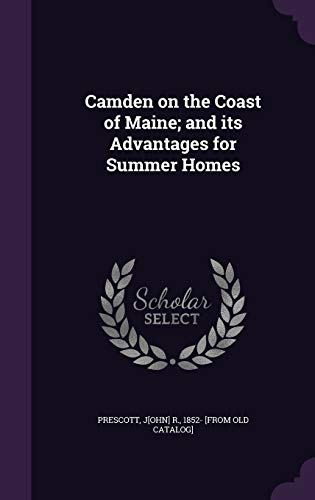 Camden on the Coast of Maine; And Its Advantages for Summer Homes