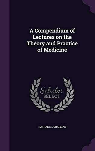 A Compendium of Lectures on the Theory and Practice of Medicine