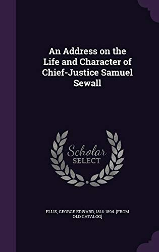 An Address on the Life and Character of Chief-Justice Samuel Sewall