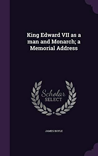 King Edward VII as a Man and Monarch; A Memorial Address