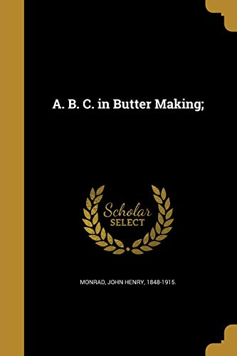 A. B. C. in Butter Making;