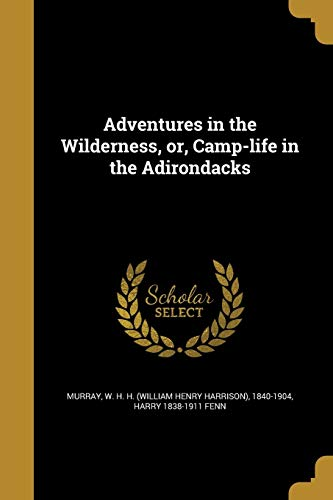 Adventures in the Wilderness, Or, Camp-Life in the Adirondacks