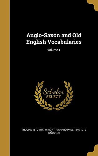Anglo-Saxon and Old English Vocabularies; Volume 1