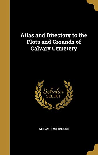 Atlas and Directory to the Plots and Grounds of Calvary Cemetery
