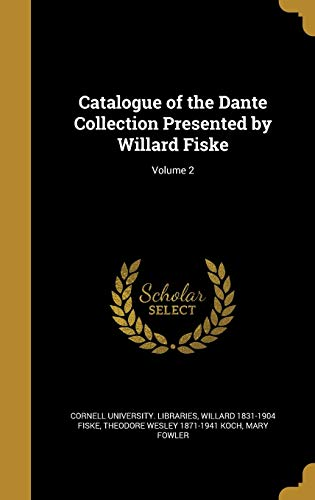 Catalogue of the Dante Collection Presented by Willard Fiske; Volume 2