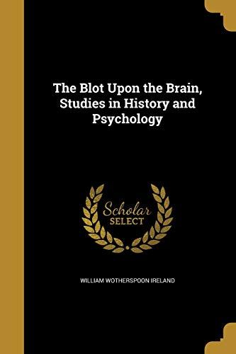 The Blot Upon the Brain, Studies in History and Psychology