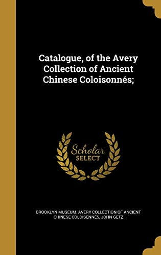 Catalogue, of the Avery Collection of Ancient Chinese Coloisonnes;