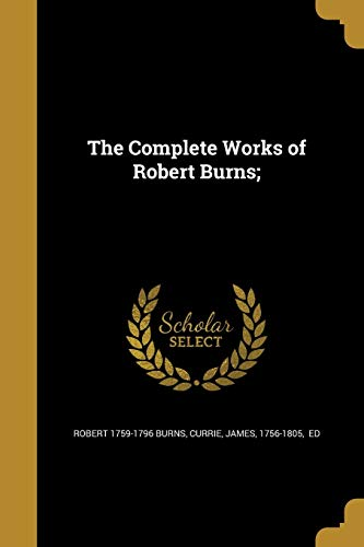The Complete Works of Robert Burns;