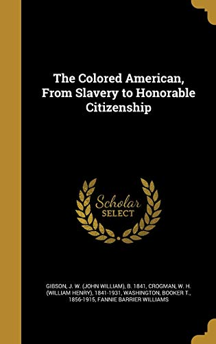 The Colored American, from Slavery to Honorable Citizenship