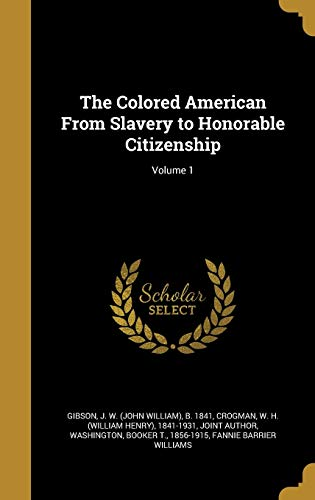The Colored American from Slavery to Honorable Citizenship; Volume 1