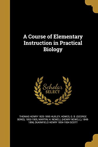 A Course of Elementary Instruction in Practical Biology