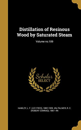 Distillation of Resinous Wood by Saturated Steam; Volume No.109