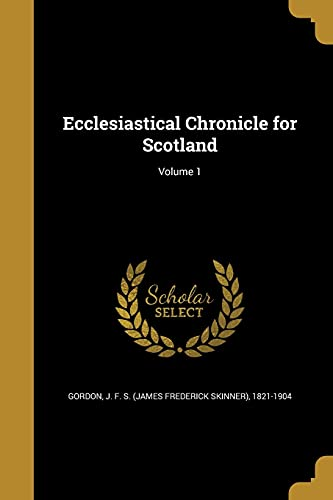 Ecclesiastical Chronicle for Scotland; Volume 1
