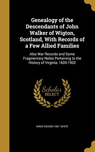 Genealogy of the Descendants of John Walker of Wigton, Scotland, With Records of a Few Allied Families