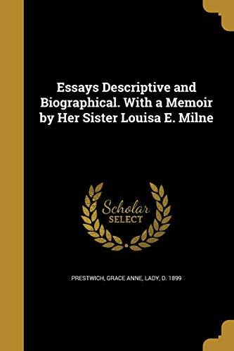 Essays Descriptive and Biographical. with a Memoir by Her Sister Louisa E. Milne