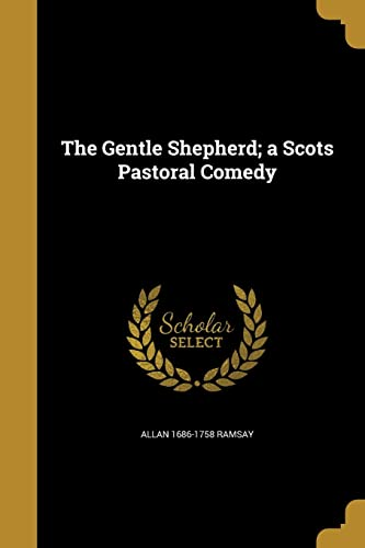 The Gentle Shepherd; A Scots Pastoral Comedy