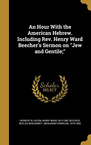 An Hour with the American Hebrew. Including REV. Henry Ward Beecher's Sermon on Jew and Gentile;