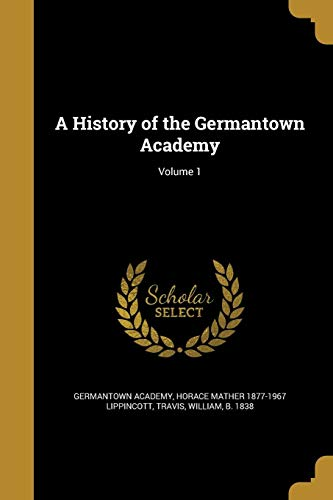 A History of the Germantown Academy; Volume 1