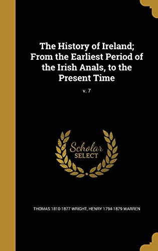 The History of Ireland; From the Earliest Period of the Irish Anals, to the Present Time; V. 7