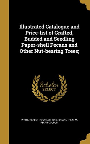 Illustrated Catalogue and Price-List of Grafted, Budded and Seedling Paper-Shell Pecans and Other Nut-Bearing Trees;
