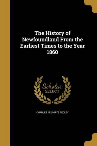 The History of Newfoundland from the Earliest Times to the Year 1860