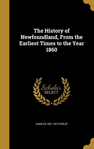 The History of Newfoundland, from the Earliest Times to the Year 1860