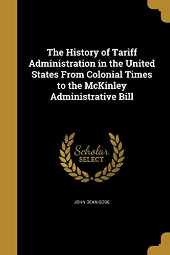 The History of Tariff Administration in the United States from Colonial Times to the McKinley Administrative Bill