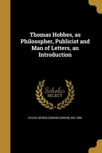 Thomas Hobbes, as Philosopher, Publicist and Man of Letters, an Introduction