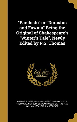 Pandosto or Dorastus and Fawnia Being the Original of Shakespeare's Winter's Tale, Newly Edited by P.G. Thomas