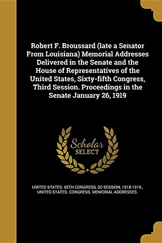 Robert F. Broussard (Late a Senator from Louisiana) Memorial Addresses Delivered in the Senate and the House of Representatives of the United States, Sixty-Fifth Congress, Third Session. Proceedings in the Senate January 26, 1919
