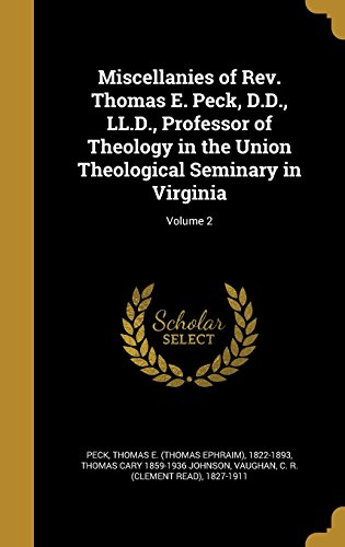 Miscellanies of REV. Thomas E. Peck, D.D., LL.D., Professor of Theology in the Union Theological Seminary in Virginia; Volume 2