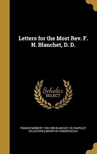 Letters for the Most REV. F. N. Blanchet, D. D.