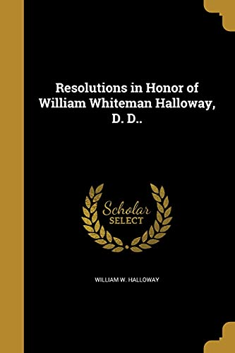 Resolutions in Honor of William Whiteman Halloway, D. D..