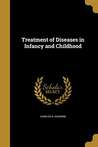 Treatment of Diseases in Infancy and Childhood
