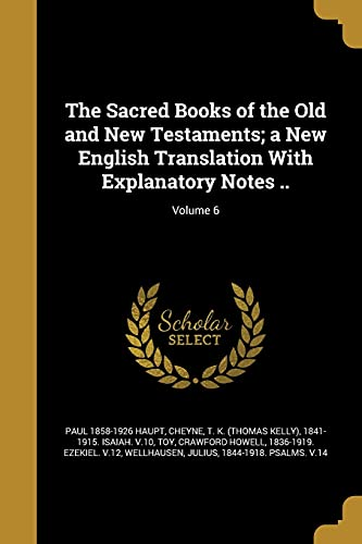 The Sacred Books of the Old and New Testaments; A New English Translation with Explanatory Notes ..; Volume 6