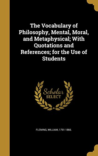 The Vocabulary of Philosophy, Mental, Moral, and Metaphysical; With Quotations and References; For the Use of Students