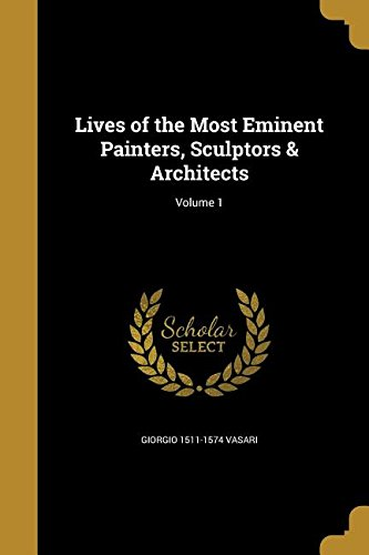 Lives of the Most Eminent Painters, Sculptors & Architects; Volume 1