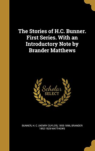 The Stories of H.C. Bunner. First Series. with an Introductory Note by Brander Matthews