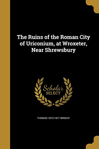 The Ruins of the Roman City of Uriconium, at Wroxeter, Near Shrewsbury