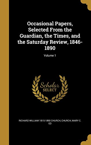Occasional Papers, Selected from the Guardian, the Times, and the Saturday Review, 1846-1890; Volume 1