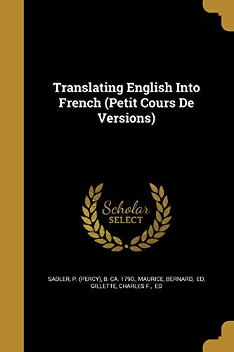 Translating English Into French (Petit Cours de Versions)