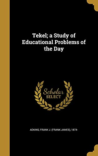 Tekel; A Study of Educational Problems of the Day