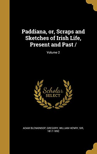 Paddiana, Or, Scraps and Sketches of Irish Life, Present and Past /; Volume 2