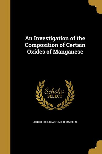 An Investigation of the Composition of Certain Oxides of Manganese