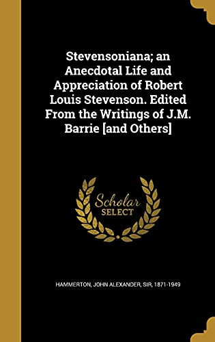 Stevensoniana; An Anecdotal Life and Appreciation of Robert Louis Stevenson. Edited from the Writings of J.M. Barrie [And Others]
