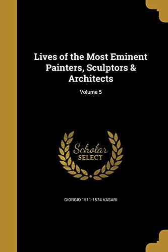 Lives of the Most Eminent Painters, Sculptors & Architects; Volume 5